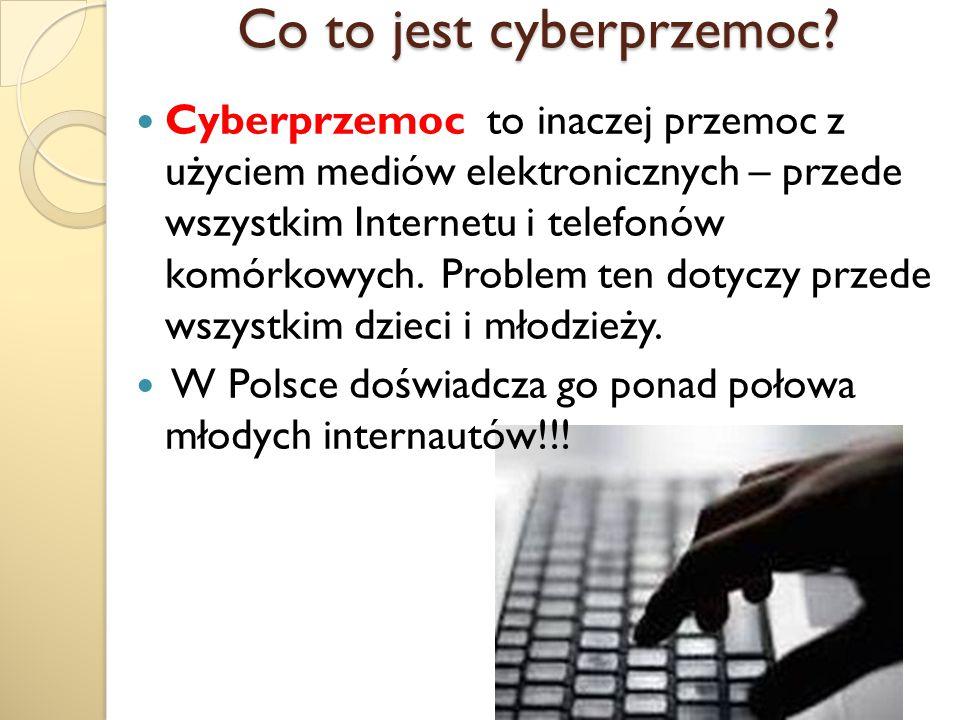 Co to jest cyberprzemoc? Co to jest cyberprzemoc? Cyberprzemoc to inaczej przemoc z użyciem mediów elektronicznych – przede wszystkim Internetu i tele