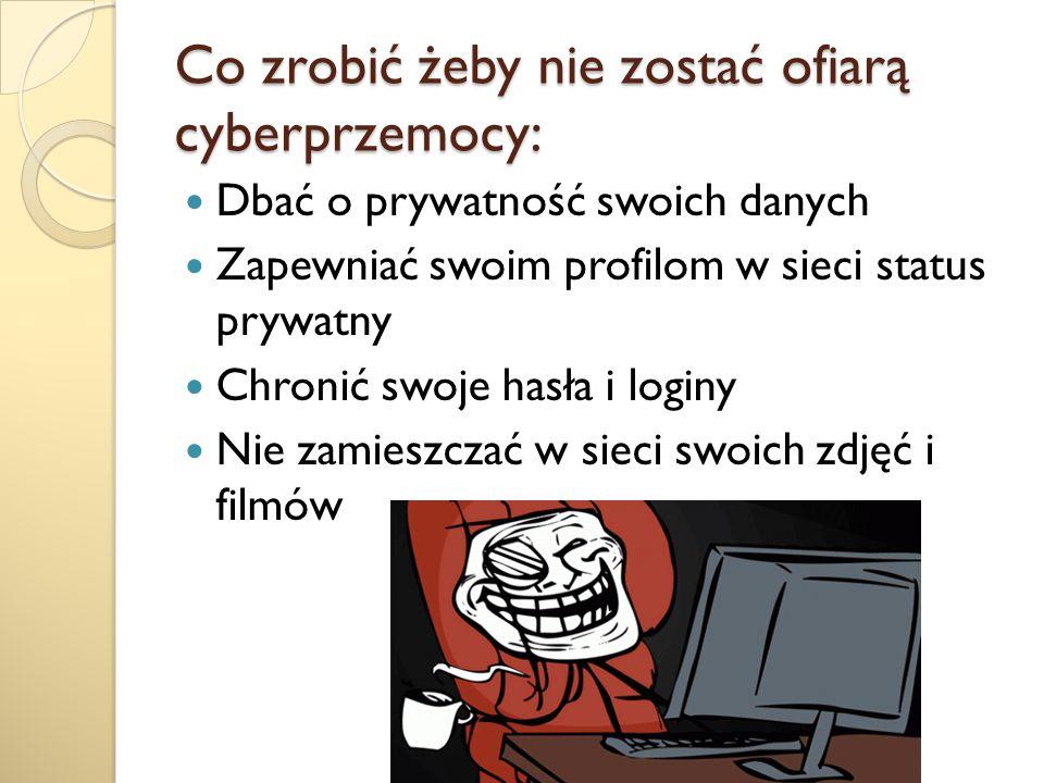Co zrobić żeby nie zostać ofiarą cyberprzemocy: Dbać o prywatność swoich danych Zapewniać swoim profilom w sieci status prywatny Chronić swoje hasła i