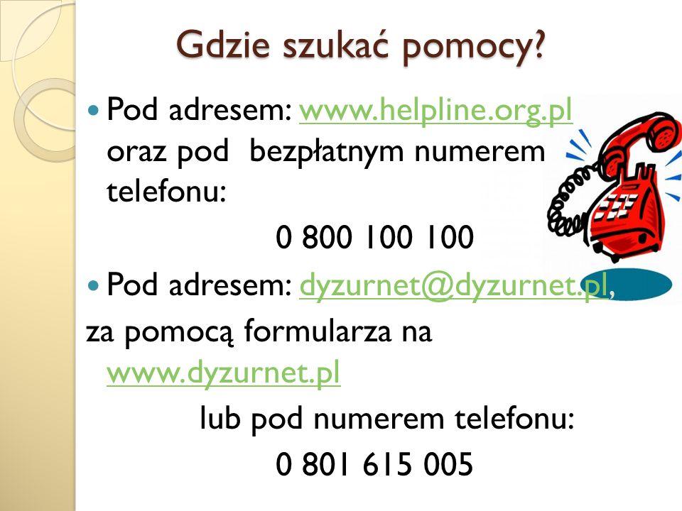 Gdzie szukać pomocy? Gdzie szukać pomocy? Pod adresem: www.helpline.org.pl oraz pod bezpłatnym numerem telefonu:www.helpline.org.pl 0 800 100 100 Pod