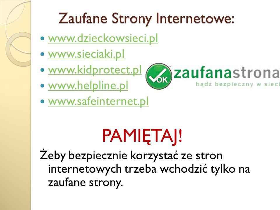 Zaufane Strony Internetowe: Zaufane Strony Internetowe: www.dzieckowsieci.pl www.sieciaki.pl www.kidprotect.pl www.helpline.pl www.safeinternet.pl PAM