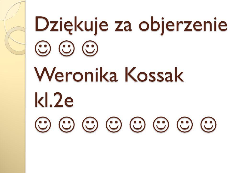 Dziękuje za objerzenie Weronika Kossak kl.2e Dziękuje za objerzenie Weronika Kossak kl.2e