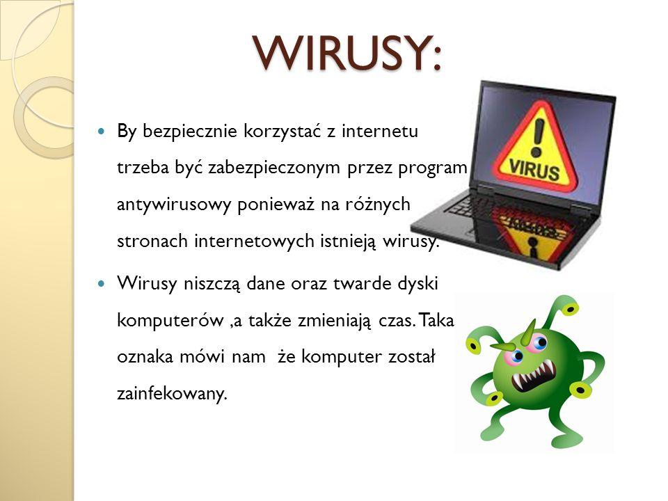 WIRUSY: WIRUSY: By bezpiecznie korzystać z internetu trzeba być zabezpieczonym przez program antywirusowy ponieważ na różnych stronach internetowych i
