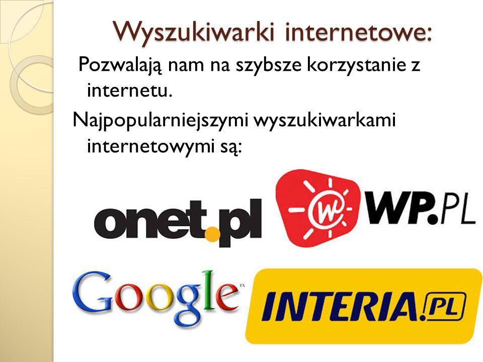 Wyszukiwarki internetowe: Wyszukiwarki internetowe: Pozwalają nam na szybsze korzystanie z internetu. Najpopularniejszymi wyszukiwarkami internetowymi