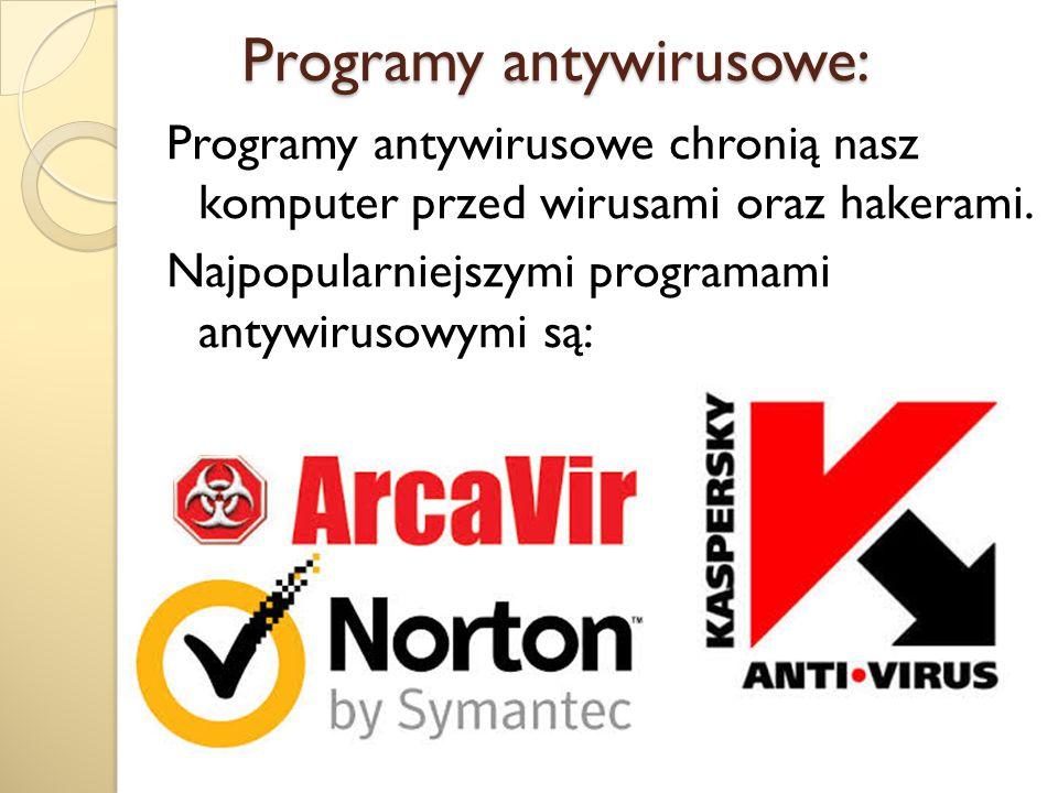 Programy antywirusowe: Programy antywirusowe: Programy antywirusowe chronią nasz komputer przed wirusami oraz hakerami. Najpopularniejszymi programami