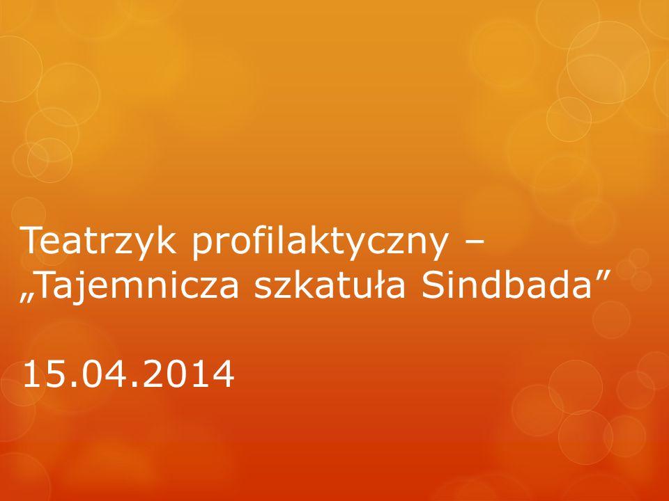 """Teatrzyk profilaktyczny – """"Tajemnicza szkatuła Sindbada 15.04.2014"""