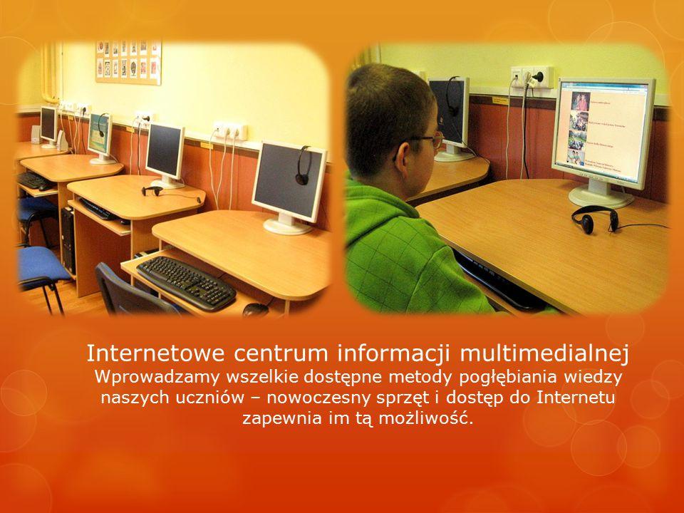 Internetowe centrum informacji multimedialnej Wprowadzamy wszelkie dostępne metody pogłębiania wiedzy naszych uczniów – nowoczesny sprzęt i dostęp do