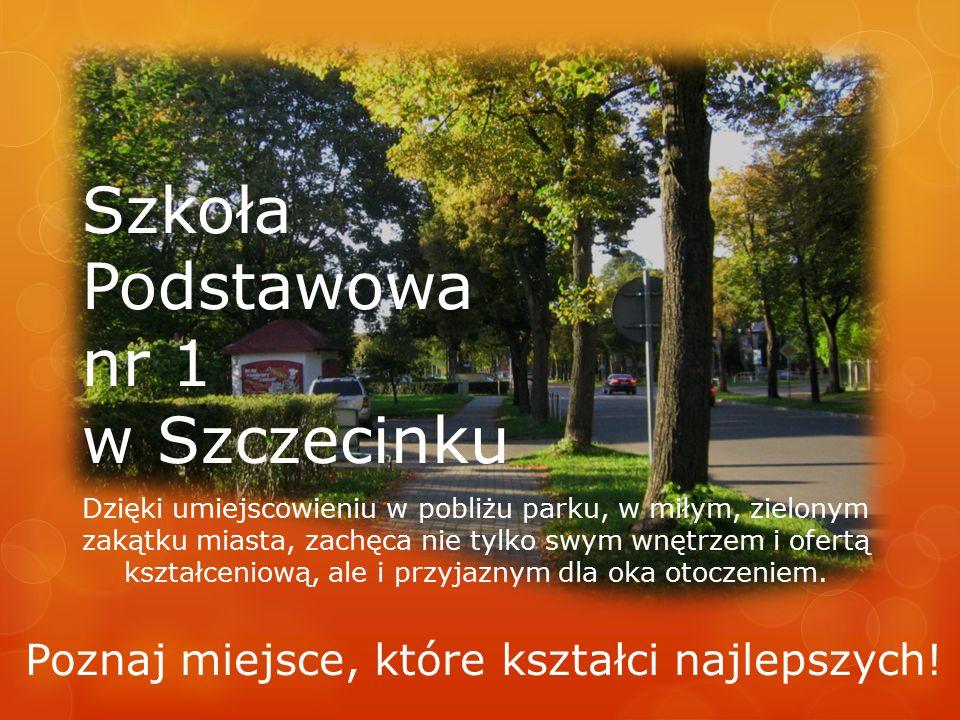 Szkoła Podstawowa nr 1 w Szczecinku Dzięki umiejscowieniu w pobliżu parku, w miłym, zielonym zakątku miasta, zachęca nie tylko swym wnętrzem i ofertą