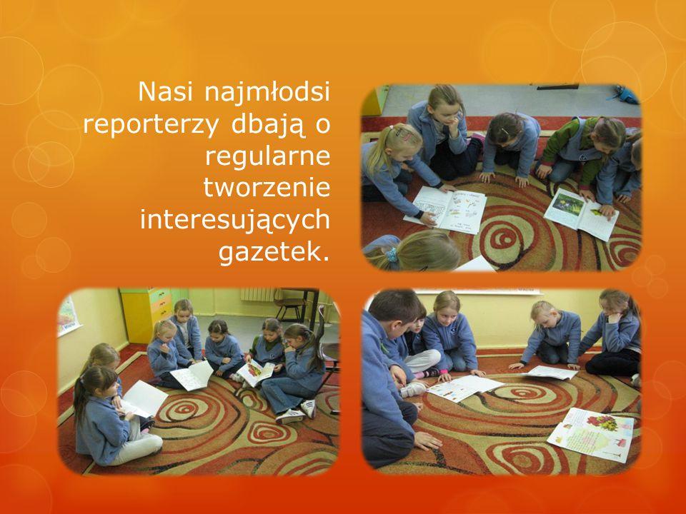 Nasi najmłodsi reporterzy dbają o regularne tworzenie interesujących gazetek.