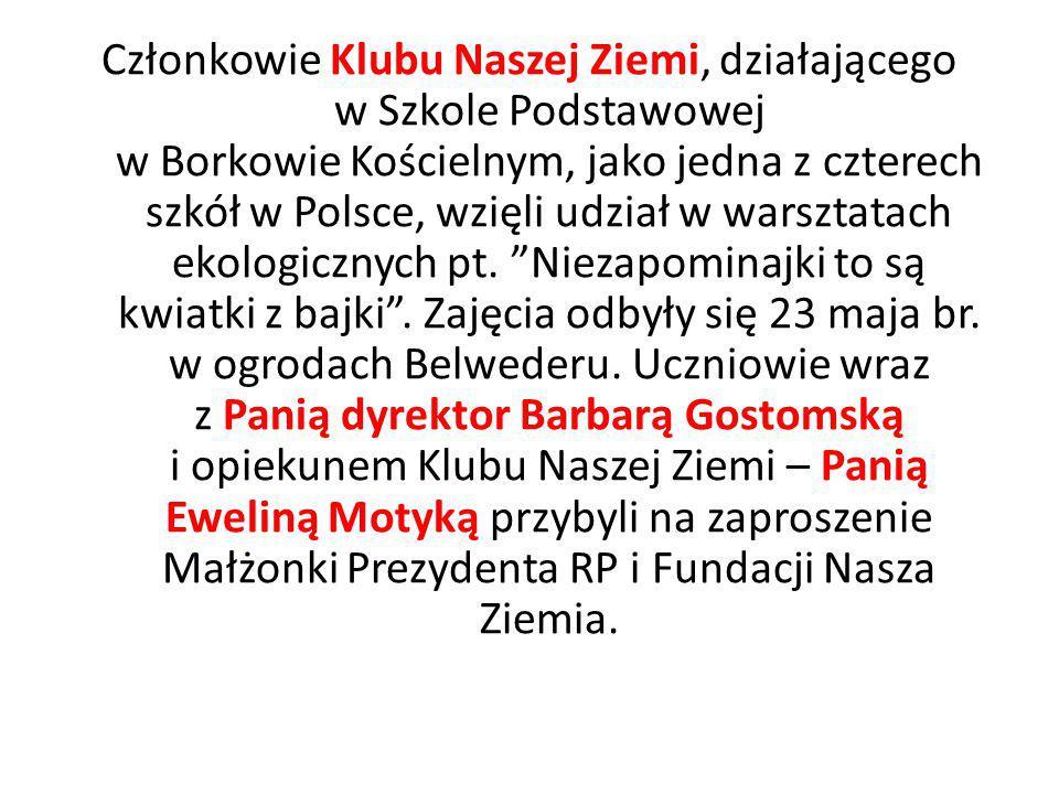 Członkowie Klubu Naszej Ziemi, działającego w Szkole Podstawowej w Borkowie Kościelnym, jako jedna z czterech szkół w Polsce, wzięli udział w warsztatach ekologicznych pt.