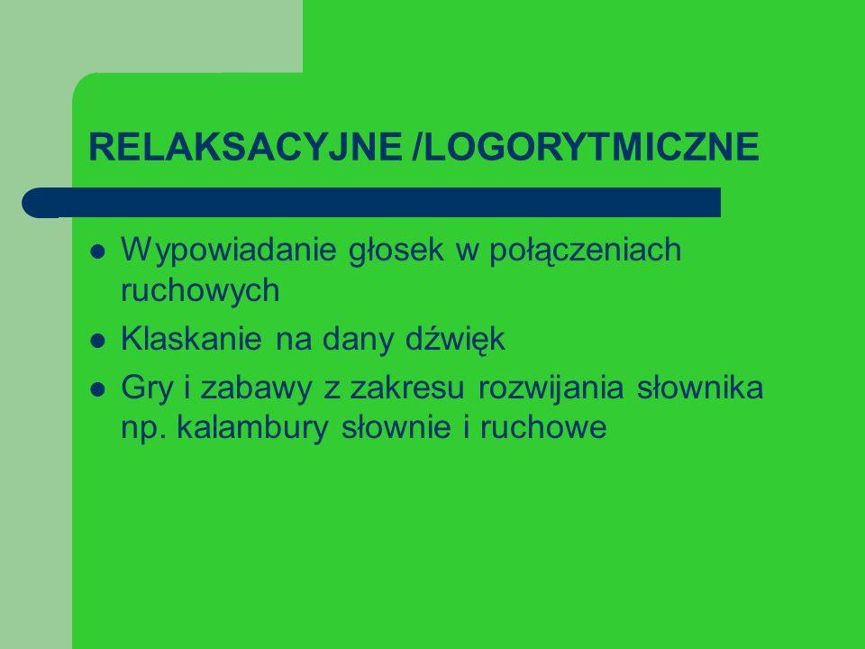 RELAKSACYJNE /LOGORYTMICZNE Wypowiadanie głosek w połączeniach ruchowych Klaskanie na dany dźwięk Gry i zabawy z zakresu rozwijania słownika np.