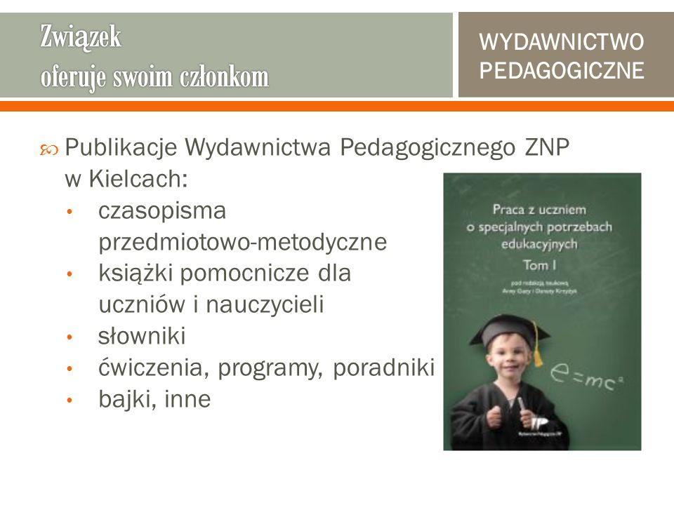  Publikacje Wydawnictwa Pedagogicznego ZNP w Kielcach: czasopisma przedmiotowo-metodyczne książki pomocnicze dla uczniów i nauczycieli słowniki ćwiczenia, programy, poradniki bajki, inne WYDAWNICTWO PEDAGOGICZNE