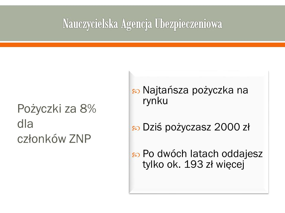 Pożyczki za 8% dla członków ZNP  Najtańsza pożyczka na rynku  Dziś pożyczasz 2000 zł  Po dwóch latach oddajesz tylko ok.