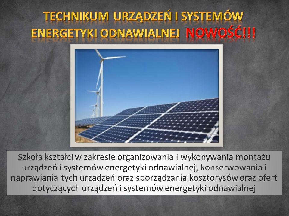 Szkoła kształci w zakresie organizowania i wykonywania montażu urządzeń i systemów energetyki odnawialnej, konserwowania i naprawiania tych urządzeń o