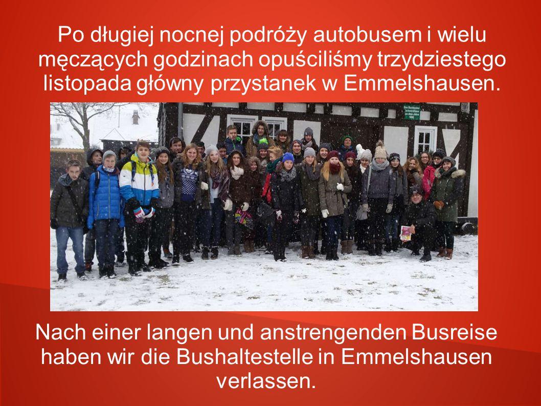 Po długiej nocnej podróży autobusem i wielu męczących godzinach opuściliśmy trzydziestego listopada główny przystanek w Emmelshausen. Nach einer lange