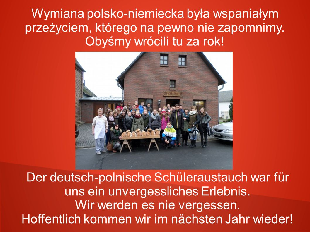 Wymiana polsko-niemiecka była wspaniałym przeżyciem, którego na pewno nie zapomnimy. Obyśmy wrócili tu za rok! Der deutsch-polnische Schüleraustauch w