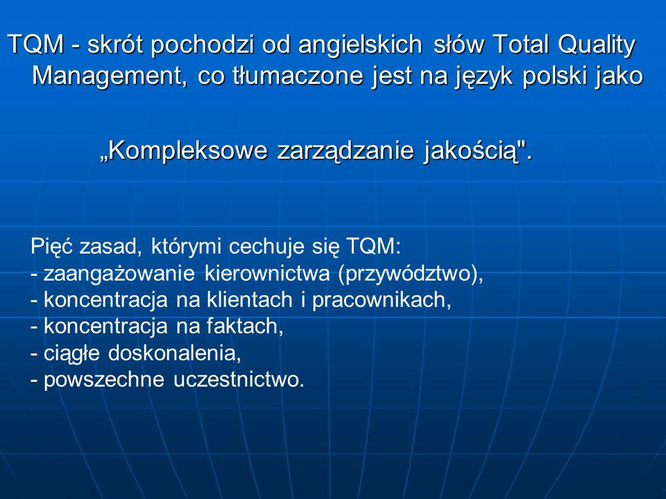 Pięć zasad, którymi cechuje się TQM: - zaangażowanie kierownictwa (przywództwo), - koncentracja na klientach i pracownikach, - koncentracja na faktach