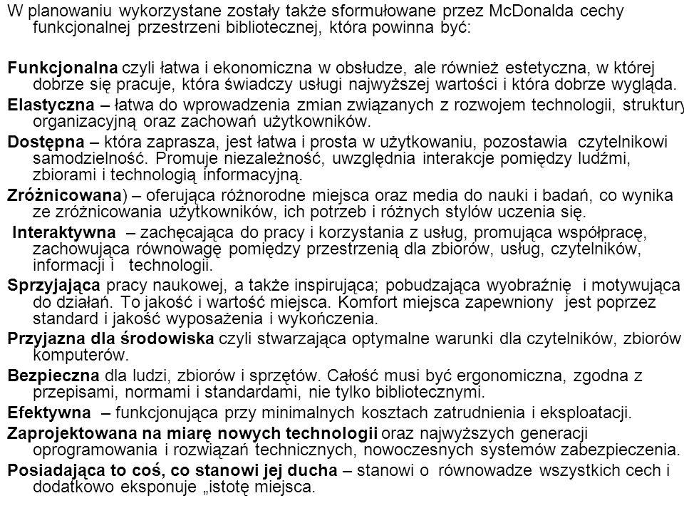 W planowaniu wykorzystane zostały także sformułowane przez McDonalda cechy funkcjonalnej przestrzeni bibliotecznej, która powinna być: Funkcjonalna cz