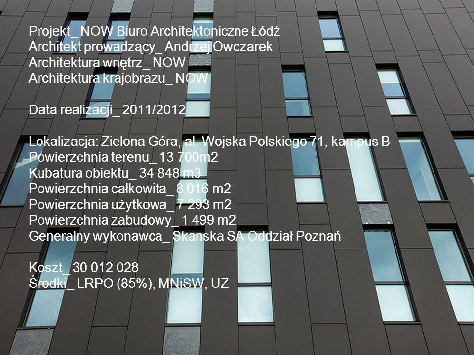 Projekt_ NOW Biuro Architektoniczne Łódź Architekt prowadzący_ Andrzej Owczarek Architektura wnętrz_ NOW Architektura krajobrazu_ NOW Data realizacji_