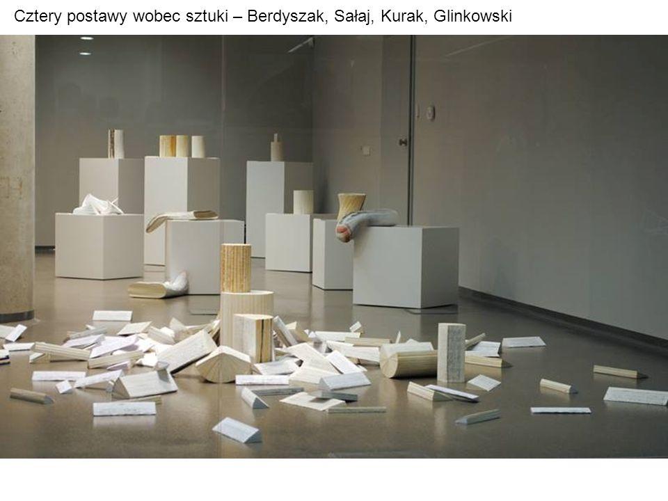 Cztery postawy wobec sztuki – Berdyszak, Sałaj, Kurak, Glinkowski