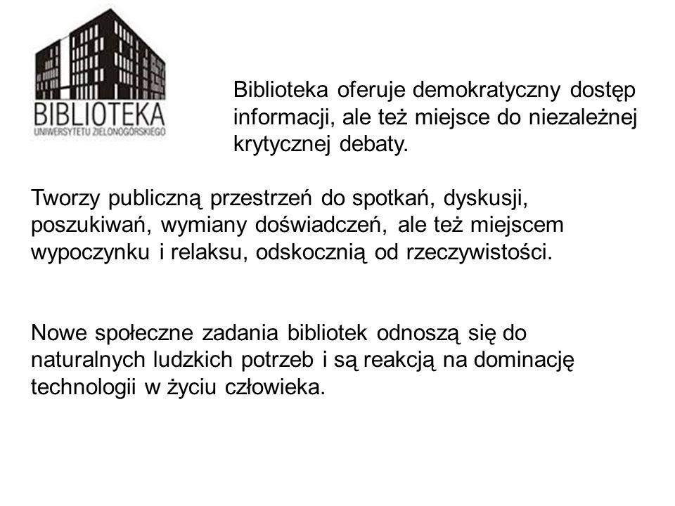 Biblioteka oferuje demokratyczny dostęp do informacji, ale też miejsce do niezależnej krytycznej debaty. Tworzy publiczną przestrzeń do spotkań, dysku