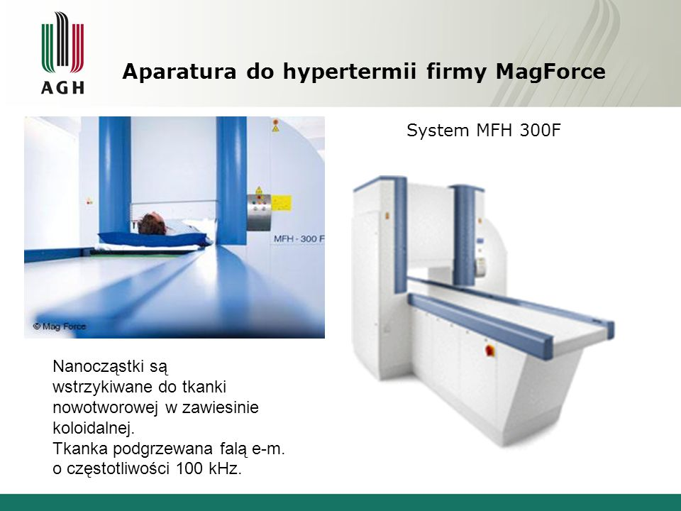 Aparatura do hypertermii firmy MagForce System MFH 300F Nanocząstki są wstrzykiwane do tkanki nowotworowej w zawiesinie koloidalnej.