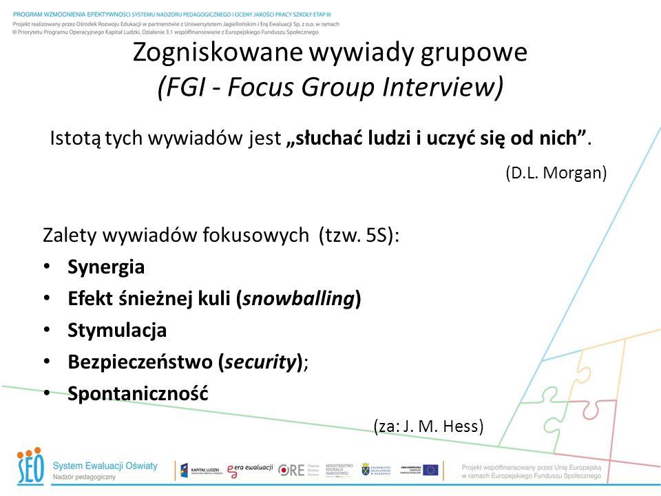 """Zogniskowane wywiady grupowe (FGI - Focus Group Interview) Istotą tych wywiadów jest """"słuchać ludzi i uczyć się od nich ."""