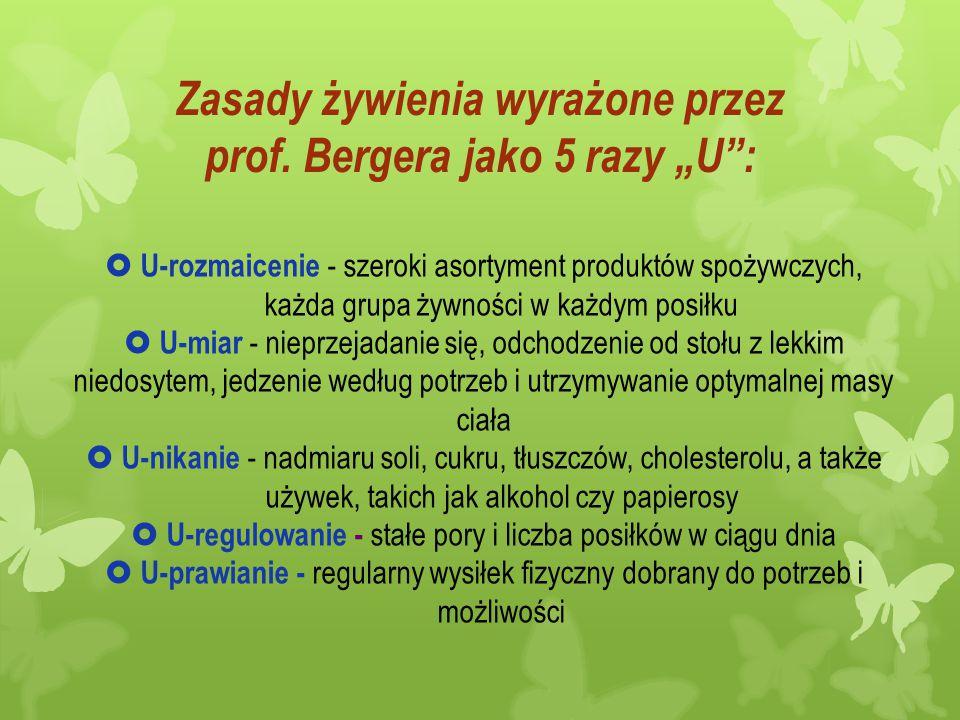 """Zasady żywienia wyrażone przez prof. Bergera jako 5 razy """"U"""":  U-rozmaicenie - szeroki asortyment produktów spożywczych, każda grupa żywności w każdy"""