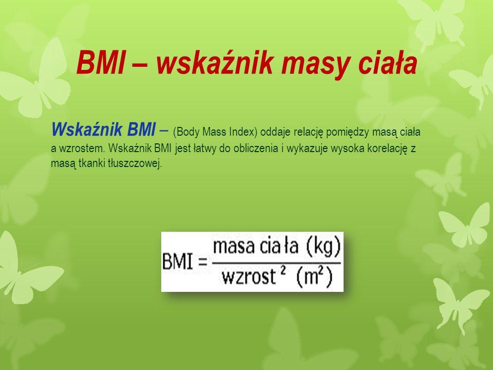 BMI – wskaźnik masy ciała Wskaźnik BMI – (Body Mass Index) oddaje relację pomiędzy masą ciała a wzrostem. Wskaźnik BMI jest łatwy do obliczenia i wyka