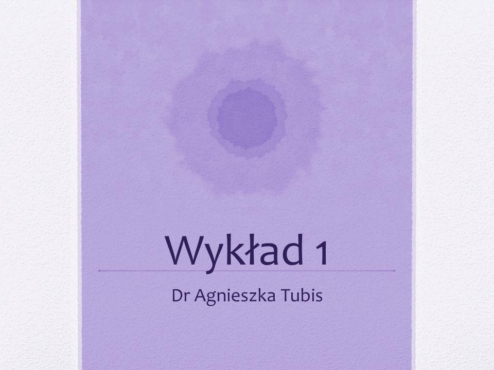 Wykład 1 Dr Agnieszka Tubis