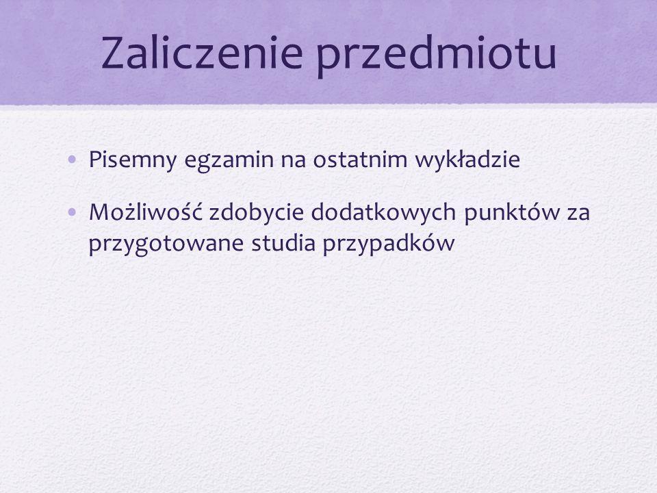 Zaliczenie przedmiotu Pisemny egzamin na ostatnim wykładzie Możliwość zdobycie dodatkowych punktów za przygotowane studia przypadków