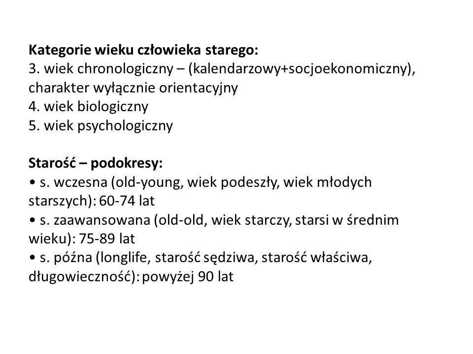 Kategorie wieku człowieka starego: 3. wiek chronologiczny – (kalendarzowy+socjoekonomiczny), charakter wyłącznie orientacyjny 4. wiek biologiczny 5. w