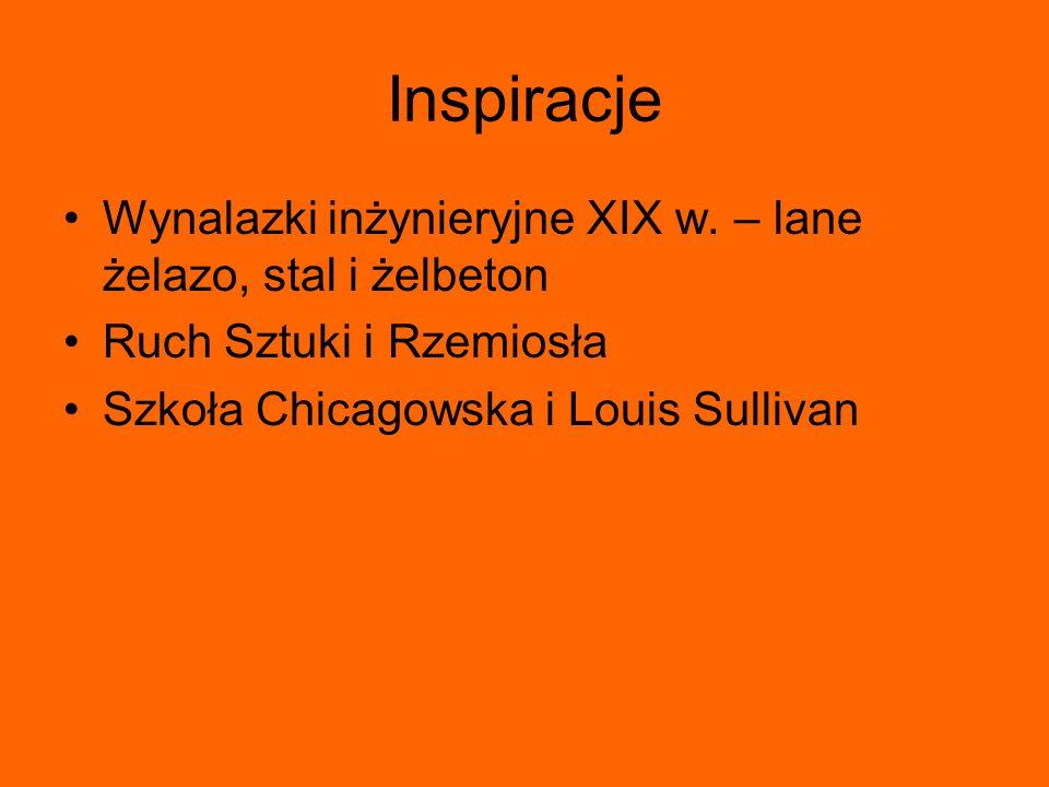 Inspiracje Wynalazki inżynieryjne XIX w. – lane żelazo, stal i żelbeton Ruch Sztuki i Rzemiosła Szkoła Chicagowska i Louis Sullivan