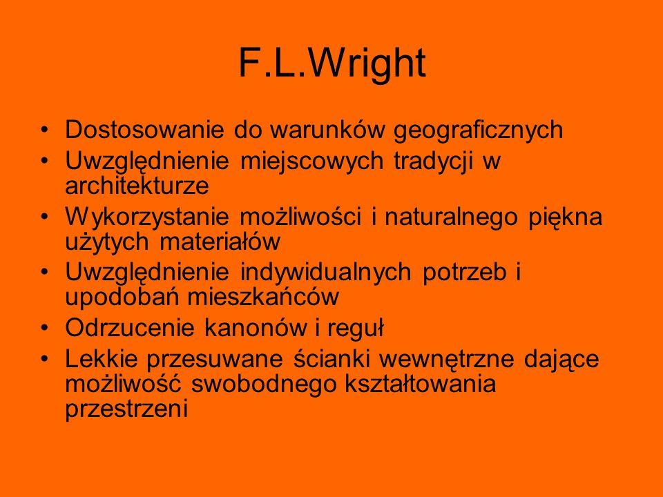 F.L.Wright Dostosowanie do warunków geograficznych Uwzględnienie miejscowych tradycji w architekturze Wykorzystanie możliwości i naturalnego piękna uż