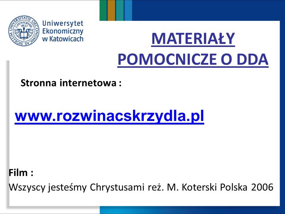 MATERIAŁY POMOCNICZE O DDA Stronna internetowa : www.rozwinacskrzydla.pl Film : Wszyscy jesteśmy Chrystusami reż. M. Koterski Polska 2006