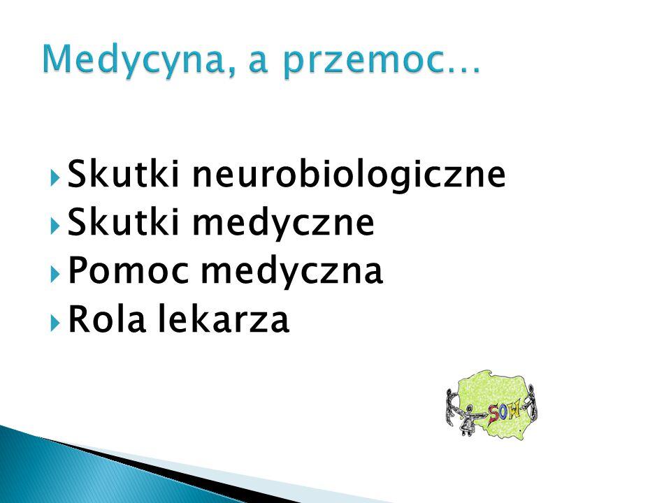  Skutki neurobiologiczne  Skutki medyczne  Pomoc medyczna  Rola lekarza