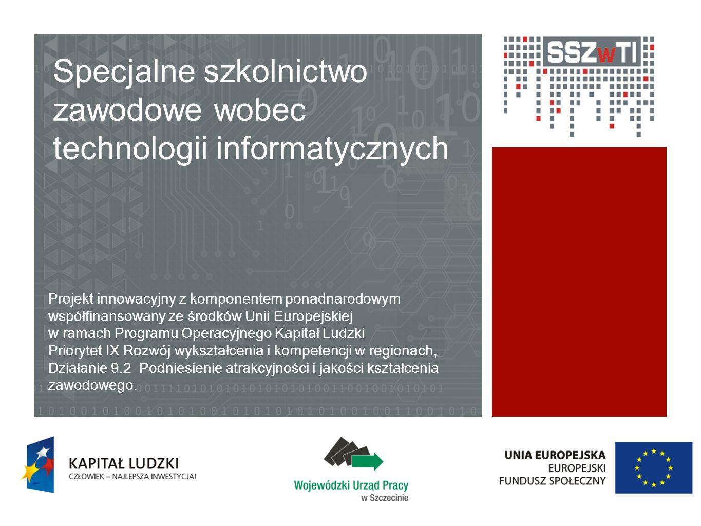 Specjalne szkolnictwo zawodowe wobec technologii informatycznych Projekt innowacyjny z komponentem ponadnarodowym współfinansowany ze środków Unii Eur