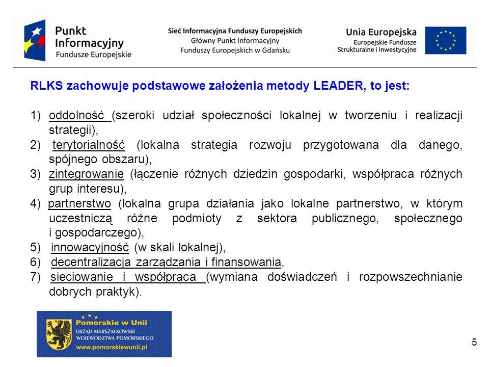 5 RLKS zachowuje podstawowe założenia metody LEADER, to jest: 1)oddolność (szeroki udział społeczności lokalnej w tworzeniu i realizacji strategii), 2