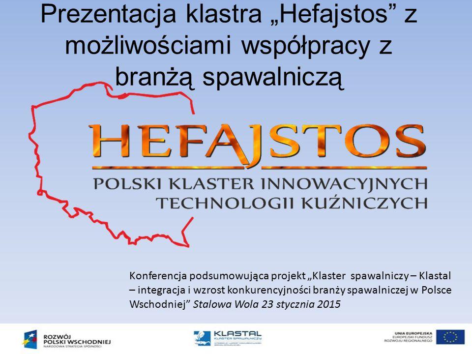 """Prezentacja klastra """"Hefajstos"""" z możliwościami współpracy z branżą spawalniczą Konferencja podsumowująca projekt """"Klaster spawalniczy – Klastal – int"""
