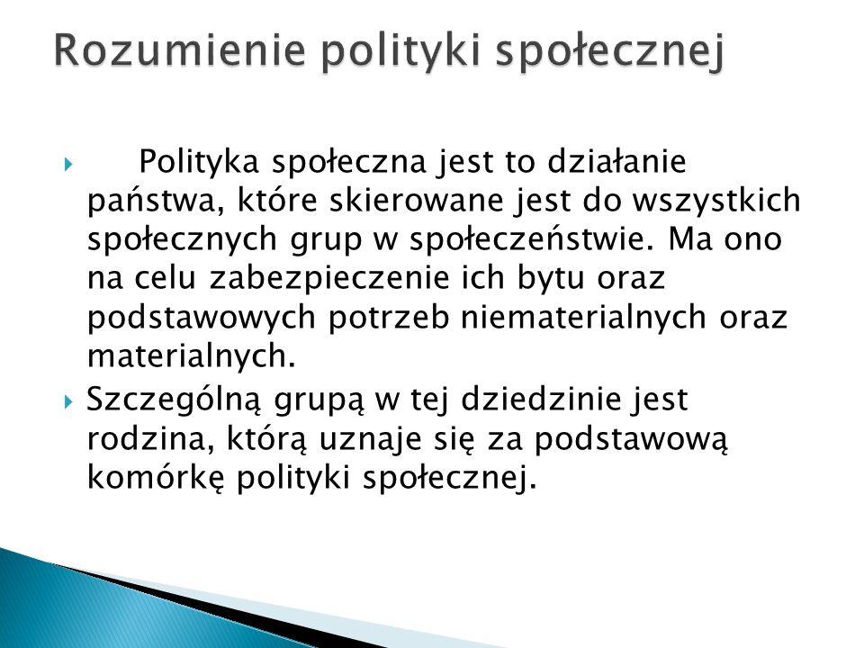  Polityka społeczna jest to działanie państwa, które skierowane jest do wszystkich społecznych grup w społeczeństwie.