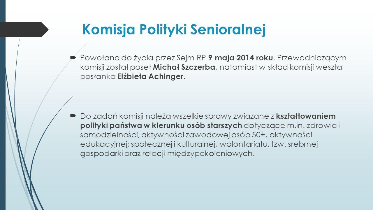 Komisja Polityki Senioralnej  Powołana do życia przez Sejm RP 9 maja 2014 roku. Przewodniczącym komisji został poseł Michał Szczerba, natomiast w skł