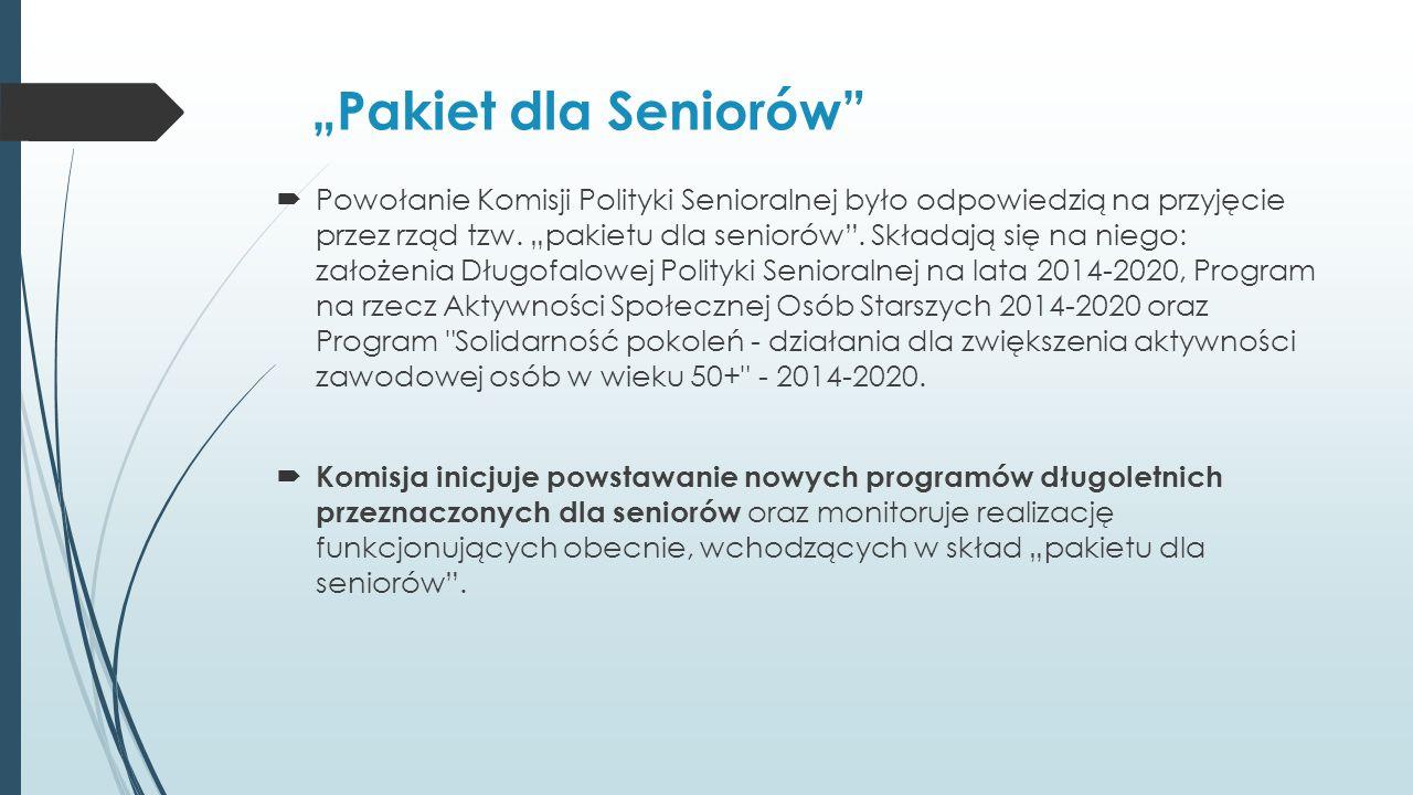 """""""Pakiet dla Seniorów""""  Powołanie Komisji Polityki Senioralnej było odpowiedzią na przyjęcie przez rząd tzw. """"pakietu dla seniorów"""". Składają się na n"""