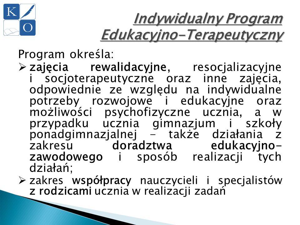 Indywidualny Program Edukacyjno-Terapeutyczny Program określa:  zajęcia rewalidacyjne, resocjalizacyjne i socjoterapeutyczne oraz inne zajęcia, odpow