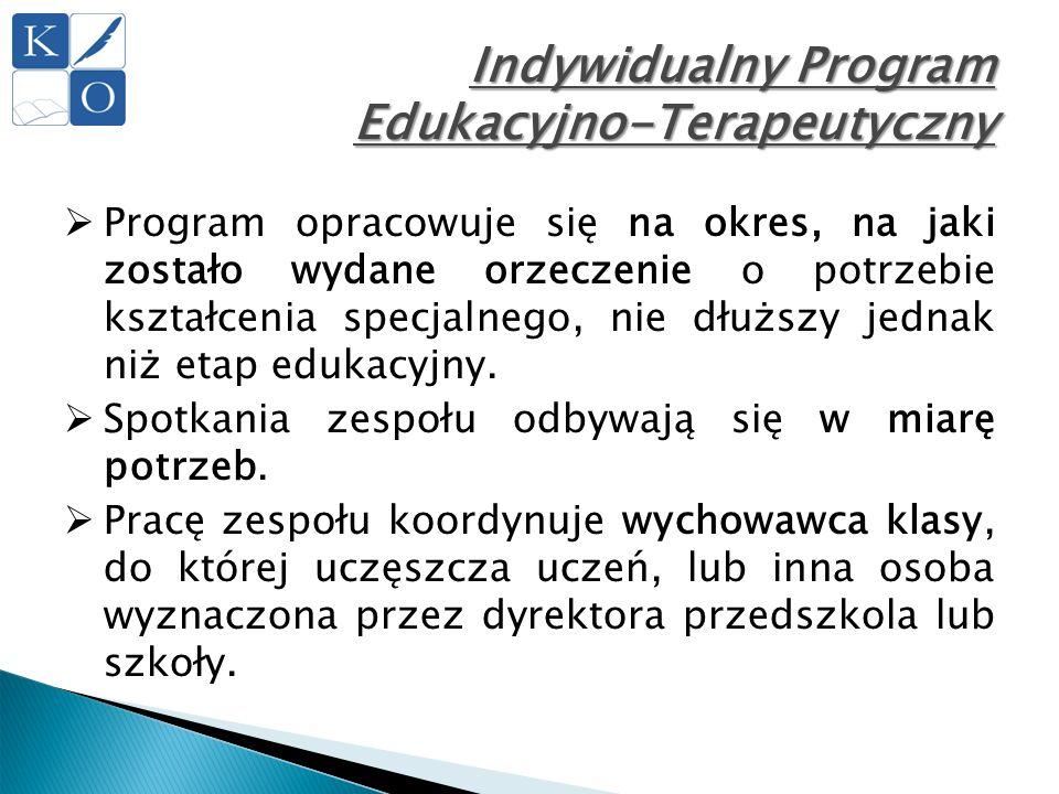 Indywidualny Program Edukacyjno-Terapeutyczny  Program opracowuje się na okres, na jaki zostało wydane orzeczenie o potrzebie kształcenia specjalnego