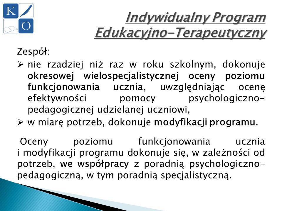 Indywidualny Program Edukacyjno-Terapeutyczny Zespół:  nie rzadziej niż raz w roku szkolnym, dokonuje okresowej wielospecjalistycznej oceny poziomu f