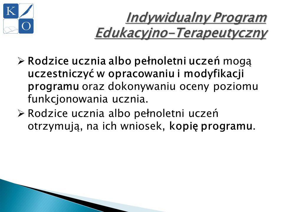 Indywidualny Program Edukacyjno-Terapeutyczny  Rodzice ucznia albo pełnoletni uczeń mogą uczestniczyć w opracowaniu i modyfikacji programu oraz dokon
