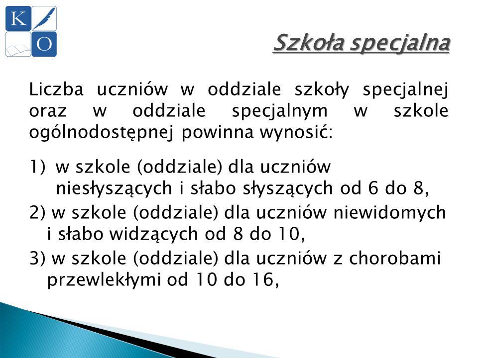 Szkoła specjalna Liczba uczniów w oddziale szkoły specjalnej oraz w oddziale specjalnym w szkole ogólnodostępnej powinna wynosić: 1)w szkole (oddziale