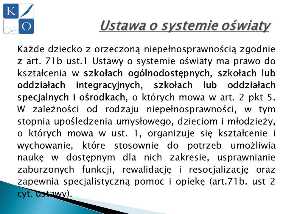 Ustawa o systemie oświaty Każde dziecko z orzeczoną niepełnosprawnością zgodnie z art. 71b ust.1 Ustawy o systemie oświaty ma prawo do kształcenia w s
