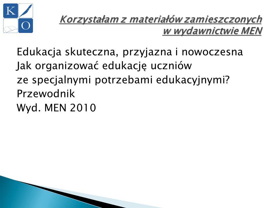 Korzystałam z materiałów zamieszczonych w wydawnictwie MEN Edukacja skuteczna, przyjazna i nowoczesna Jak organizować edukację uczniów ze specjalnymi