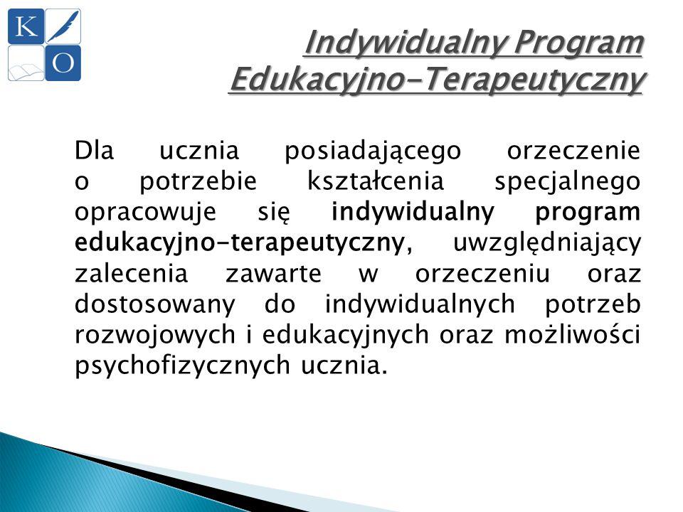 Indywidualny Program Edukacyjno-Terapeutyczny Program określa:  zakres i sposób dostosowania wymagań edukacyjnych wynikających z programu nauczania do indywidualnych potrzeb rozwojowych i edukacyjnych oraz możliwości psychofizycznych ucznia,  zintegrowane działania nauczycieli i specjalistów prowadzących zajęcia z uczniem,