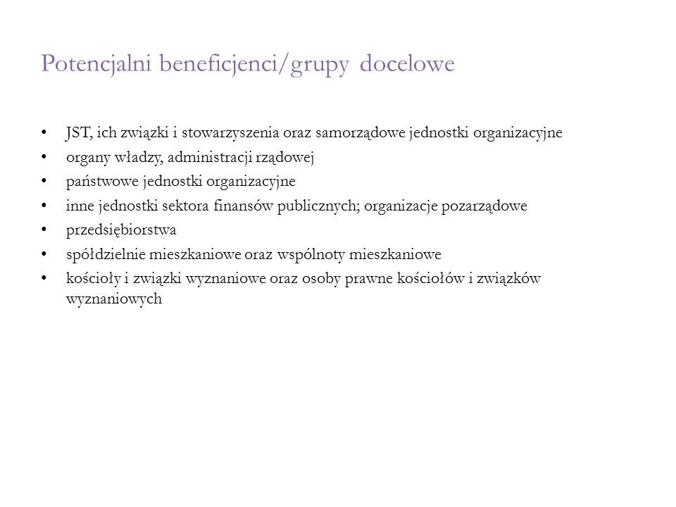 Potencjalni beneficjenci/grupy docelowe JST, ich związki i stowarzyszenia oraz samorządowe jednostki organizacyjne organy władzy, administracji rządow
